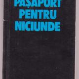 Ioan Iancu - Pasaport pentru niciunde - Roman, Anul publicarii: 1990