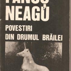 (C2396) POVESTIRI DIN DRUMUL BRAILEI AUTOR FANUS NEAGU, EDITURA EMINESCU. BUCURESTI, 1989 - Roman
