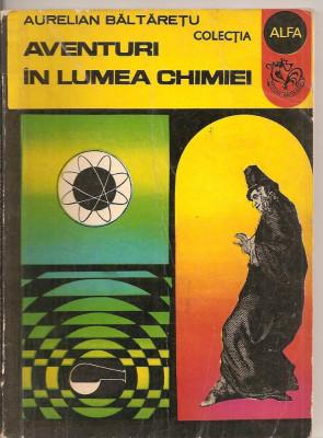 (C2489) AVENTURI IN LUMEA CHIMIEI DE AURELIAN BALTARETU, EDITURA ION CREANGA, 1972, COPERTA SI ILUSTRATII IONESCU DUMITRU, COLECTIA ALFA foto