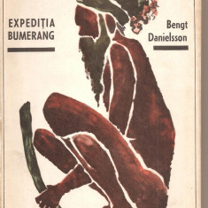 (C2493) EXPEDITIA BUMERANG DE BENGT DANIELSSON, EDITURA STIINTIFICA, BUCURESTI, 1966, IN ROMANESTE DE T. DUMITRU