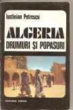 (C2508) ALGERIA DRUMURI SI POPASURI DE IUSTINIAN PETRESCU, EDITURA DACIA, CLUJ - NAPOCA, 1975