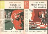 (C2446) SUFLETE TARI, JOCUL IELELOR, MITICA POPESCU, ACT VENETIAN, DANTON, BALCESCU DE CAMIL PETRESCU, 3 VOL, EDITURA ALBATROS, BUCURESTI 1973