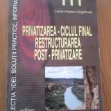 PRIVATIZAREA - CICLUL FINAL. RESTRUCTURAREA. POST - PRIVATIZARE