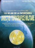 150 DE ANI DE LA INFIINTAREA DIRECTIEI TOPOGRAFICE MILITARE - M.ALNITEI, 2009, X