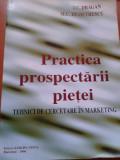 Cumpara ieftin PRACTICA PROSPECTARII PIETEI - J. C. Dragan, M.C. Demetrescu