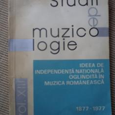 STUDII DE MUZICOLOGIE VOL XIII ideea de independenta nationala carte arta muzica - Carte Arta muzicala