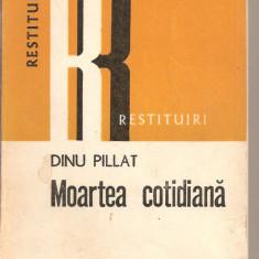 (C2625) MOARTEA COTIDIANA DE DINU PILAT, EDITURA DACIA, CLUJ-NAPOCA, 1979, EDITIE INGRIJITA DE ANA-MARIA BOARIU, POSTFATA MONICA PILLAT - Roman