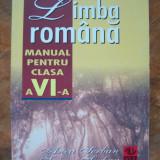 LIMBA ROMANA CLASA A VI A . - Manual scolar, Clasa 6
