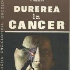 Durerea in cancer-prof dr doc C.Arseni-membru coresp Acad RSR si alti autori-Durerea in cancer-colectia Enciclopedia oncologica (XC0142) - Carte ORL