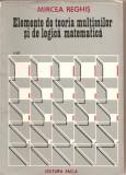 (C1842) ELEMENTE DE TEORIA MULTIMILOR SI DE LOGICA MATEMATICA DE MIRCEA REGHIS, EDITURA FACLA, TIMISOARA, 1981