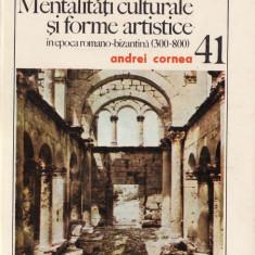 MENTALITATI CULTURALE SI FORME ARTISTICE IN EPOCA ROMANO-BIZANTINA (300-800) de ANDREI CORNEA - Carte Istoria artei