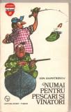 (C1832) NUMAI PENTRU PESCARI SI VINATORI DE ION DUMITRESCU, EDITURA SPORT - TURISM, BUCURESTI, 1977