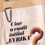 """CINE A ROSTIT INTAIUL """"EVRIKA""""? - INTERVIURI CU OAMENI DE STIINTA, CULTURA SI ARTA de AURA MATEI SAVULESCU"""