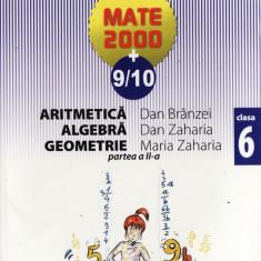 MATE 2000 9/10 - ARITMETICA, ALGEBRA, GEOMETRIE PARTEA A II A CLASA A VI A de DAN BRANZEI ED. PARALELA 45 - Manual scolar paralela 45, Clasa 6