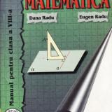 MATEMATICA - MANUAL PT CLASA A VIII A   de DANA RADU si EUGEN RADU ED. TEORA