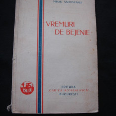 MIHAIL SADOVEANU - VREMURI DE BEJENIE { editie veche }
