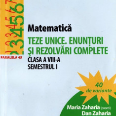 CULEGERE DE MATEMATICA - TEZE UNICE. ENUNTURI SI REZOLVARI COMPLETE PT CLASA A VIII A SEMESTRUL I de MARIA ZAHARIA ED. PARALELA 45 - Culegere Matematica
