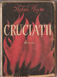 (C1943) CRUCIATII DE STEFAN HEYM, EDITURA FORUM, 1949, TRADUCERE DIN LIMBA ENGLEZA DE MIHNEA GHEORGHIU