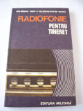 RADIOFONIE PENTRU TINERET - ION MIHAIL IOSIF, VALENTIN PETRE GANEA , CARTEA ESTE NOUA .