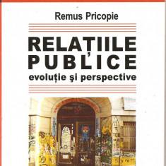 (C1985) RELATII PUBLICE EVOLUTIE SI PERSPECTIVE DE REMUS PRICOPIE, TRITONIC, BUCURESTI, 2004 - Carte Administratie Publica