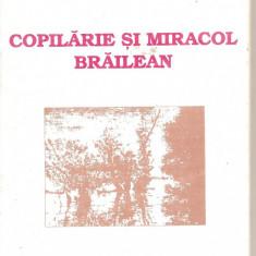 (C2017) COPILARIE SI MIRACOL BRAILEAN DE VASILE BANCILA, EDITURA ISTROS, BRAILA, 1996