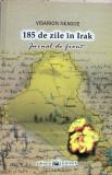 185 DE ZILE IN IRAK. JURNAL DE FRONT - VISARION NEAGOE, cu dedic. autorului,