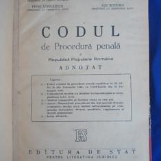 ILIE STOENESCU/MIHAIL ZELES - CODUL DE PROCEDURA PENALA AL R.P.R.ADNOTAT - 1948 - Carte Codul penal adnotat