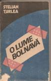 C(2095) O LUME BOLNAVA DE STELIAN TURLEA , EDITURA POLITICA, BUCURESTI 1987