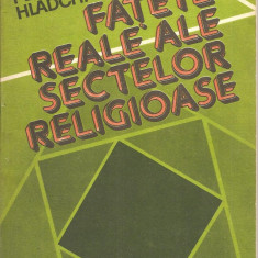 (C2057) FATETE REALE ALE SECTELOR RLIGIOASE DE PETRE HLADCHI-BUCOVINEANU, EDITURA POLITICA, BUCURESTI, 1983