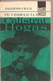(C2069) PE URMELE LUI CALISTRAT HOGAS DE VALENTIN CIUCA, EDITURA SPORT TURISM, BUCURESTI, 1951, Calistrat Hogas