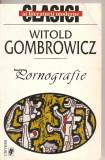 (C2078) PORNOGRAFIE DE WITOLD GOMBROWICZ, EDITURA UNIVERS, 1999