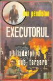 (C2099) EXECUTORUL PHILADELPHIA SUB TEROARE DE DON PENDLETON, EDITURA WIMS-TANO, BUCURESTI, 1994, JUSTITIARUL