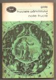 (C711) FRUCTELE PAMINTULUI * NOILE FRUCTE DE ANDRE GIDE, EDITURA PENTRU LITERATURA, BUCURESTI, 1968; PAMANTULUI