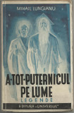 Mihail Lungianu / ATOTPUTERNICUL PE LUME : LEGENDE - editie 1938