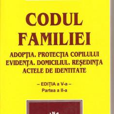 (C1609) CODUL FAMILIEI - ADOPTIA, PROTECTIA COPILULUI, EVIDENTA, DOMICILIUL, RESEDINTA, ACTELE DE IDENTITATE, EDITURA LUMINA LEX, BUCURESTI, 2005
