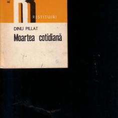 Dinu Pillat - Moartea Cotidiana - Roman, Anul publicarii: 1979