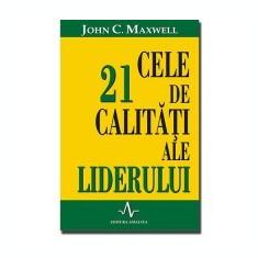 John C. Maxwell - Cele 21 de calitati ale liderului