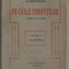 I.Chiru-Nanov / PE CAILE PROFETILOR : PALESTINA - editie 1922,cu ilustratii