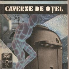 (C1618) CAVERNE DE OTEL, ISSAC ASIMOV, EDITURA UNIVERS, BUCURESTI, 1992, TRADUCERE RUXANDRA TODIRAS