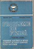 (C1622) PROBLEME DE FIZICA, LICEU, FENOMENE ELECTRICE SI OPTICE ELEMENTE DE FIZICA CUANTICA , FIZICA NUCLEULUI, G. CONE, GH. STANCIU, EA, 1988, Alta editura