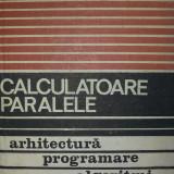 Calculatoare Paralele Arhitectura Programare Algoritmi - R.w . Hocney - Roman