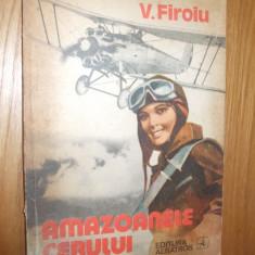 AMAZOANELE CERULUI  --  V. Firoiu   -- [ 1980,  181 p, cu numeroase imagini in text ]