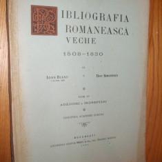 BIBLIOGRAFIA ROMANEASCA VECHE -- 1508-1830 --  Tom IV ** Adaogiri si Indreptari  -- Ioan Bianu si Dan Simionescu  -- [ 1944, 372 p. ]