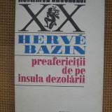 Herve Bazin - Preafericitii de pe insula dezolarii, Alta editura