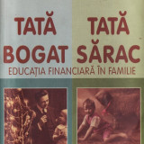 TATA BOGAT, TATA SARAC - EDUCATIA FINANCIARA IN FAMILIE de ROBERT T. KIYOSAKI - Carte Psihologie