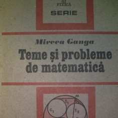 Teme Si Probleme De Matematica - Mircea Ganga