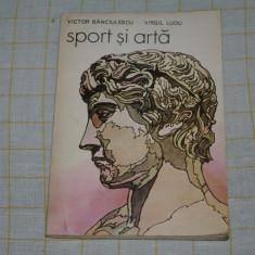 Sport si arta - Victor Banciulescu - Virgil Ludu - Editura sport turism - 1987 - Roman