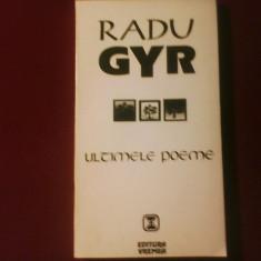 Radu Gyr Ultimele poeme, editie ingrijita si postfatata de Barbu Cioculescu