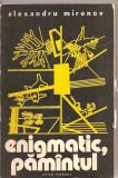(C1655) ENIGMATIC, PAMANTUL DE ALEXANDRU MIRONOV, EDITURA SCRISUL ROMANESC, CRAIOVA, 1977, COPERTA SI DESENE INTERIOARE : MARIUS GHERGHIU