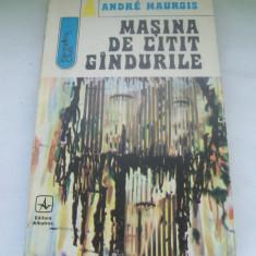 MASINA DE CITIT GINDURILE ANDRE MAUROIS - Roman, Anul publicarii: 1973